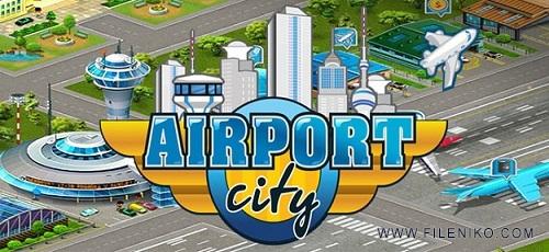 Airport City - دانلود Airport City 4.10.10  بازی سرگرم کننده شهر فرودگاهی اندروید + مود
