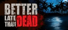 be0 222x100 - دانلود بازی Better Late Than DEAD برای PC