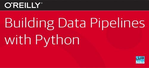 Untitled 2 18 - دانلود O'Reilly Data Pipelines with Python فیلم آموزشی داده های پایپ لاین با پایتون