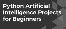 arti 222x100 - دانلود Packt Python Artificial Intelligence Projects for Beginners آموزش مقدماتی پروژه های هوش مصنوعی پایتون