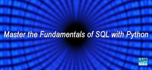 master - دانلود Master the Fundamentals of SQL with Python آموزش تسلط بر اصول و مبانی اس کیو ال و پایتون
