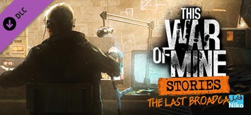 1 61 - دانلود بازی This War of Mine Stories The Last Broadcast برای PC