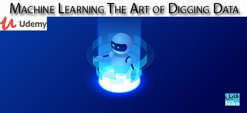 Udemy Machine Learning The Art of Digging Data - دانلود Udemy Machine Learning The Art of Digging Data آموزش کاوش در داده ها با یادگیری ماشین