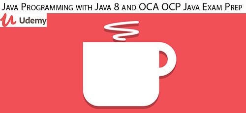 Udemy Java Programming with Java 8 and OCA OCP Java Exam Prep - دانلود Udemy Java Programming with Java 8 and OCA OCP Java Exam Prep آموزش برنامه نویسی جاوا و او سی ای او سی پی و آمادگی برای آزمون
