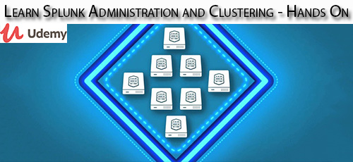 Udemy Learn Splunk Administration and Clustering Hands On - دانلود Udemy Learn Splunk Administration and Clustering - Hands On آموزش مدیریت و خوشه بندی اسپلانک