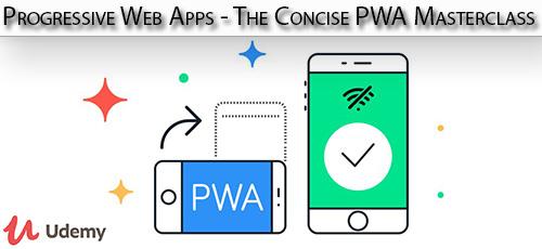 Udemy Progressive Web Apps The Concise PWA Masterclass - دانلود Udemy Progressive Web Apps - The Concise PWA Masterclass آموزش تسلط بر توسعه وب اپ های پیش رونده