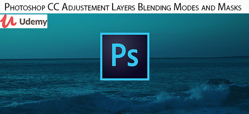 Udemy Photoshop CC Adjustement Layers Blending Modes and Masks - دانلود Udemy Photoshop CC Adjustement Layers Blending Modes and Masks بهبود عکس های چشم انداز با فتوشاپ و لایتروم