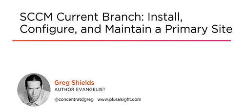 19 - دانلود Pluralsight SCCM Current Branch Install Configure and Maintain a Primary Site نصب، پیکربندی و نگهداری سایت اولیه