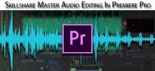 12 - دانلود Skillshare Master Audio Editing In Premiere Pro آموزش تسلط بر ویرایش صدا در پریمایر پرو