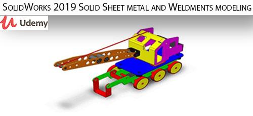 18 - دانلود Udemy SolidWorks 2019 Solid Sheet metal and Weldments modeling آموزش جامدات، صحات فلزی و مدلسازی جوش ها در سالیدورکس 2019