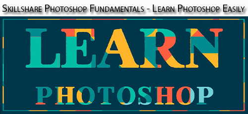 26 - دانلود Skillshare Photoshop Fundamentals - Learn Photoshop Easily آموزش ساده و سریع اصول و مبانی فتوشاپ