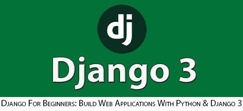 30 - دانلود Django For Beginners: Build Web Applications With Python & Django 3 آموزش مقدماتی جنگو و پایتون